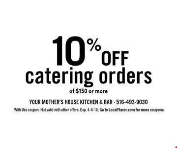 10% off catering orders of $150 or more. With this coupon. Not valid with other offers. Exp. 4-6-18. Go to LocalFlavor.com for more coupons.