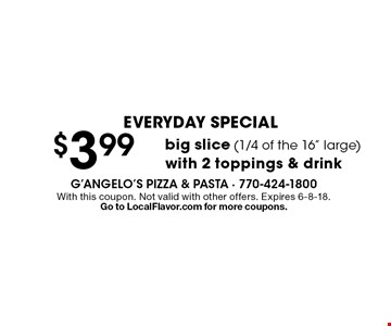 Everyday Special $3.99 big slice (1/4 of the 16
