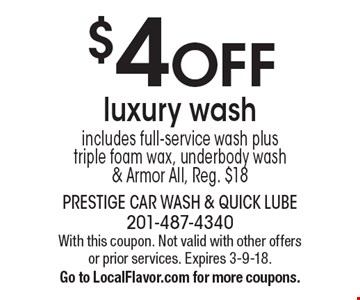 $4 off luxury wash. Includes full-service wash plus triple foam wax, underbody wash& Armor All, Reg. $18. With this coupon. Not valid with other offers or prior services. Expires 3-9-18. Go to LocalFlavor.com for more coupons.