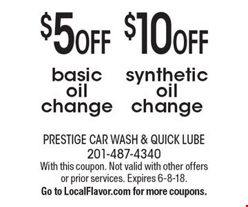 $5 OFF basic oil change OR $10 OFF synthetic oil change. With this coupon. Not valid with other offers or prior services. Expires 6-8-18. Go to LocalFlavor.com for more coupons.