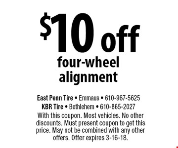 $10 off four-wheel alignment. With this coupon. Most vehicles. No other discounts. Must present coupon to get this price. May not be combined with any other offers. Offer expires 3-16-18.