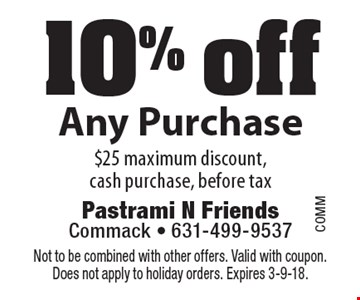10% off any purchase. $25 maximum discount, cash purchase, before tax. Not to be combined with other offers. Valid with coupon. Does not apply to holiday orders. Expires 3-9-18.