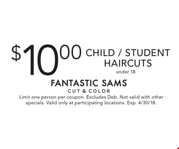 $10.00 Child / Student Haircuts under 18. Limit one person per coupon. Excludes Deb. Not valid with other specials. Valid only at participating locations. Exp. 4/30/18.