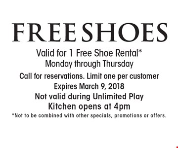 FREE SHOES. Valid for 1 Free Shoe Rental*. Monday through Thursday. Call for reservations. Limit one per customer. Expires March 9, 2018Not valid during Unlimited Play. Kitchen opens at 4pm. *Not to be combined with other specials, promotions or offers.