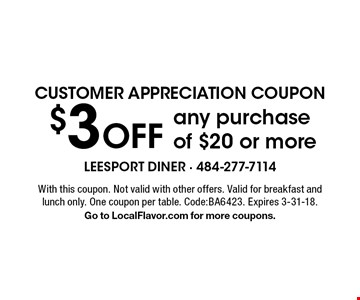 Customer appreciation coupon $3 Off any purchase of $20 or more. With this coupon. Not valid with other offers. Valid for breakfast and lunch only. One coupon per table. Code:BA6423. Expires 3-31-18. Go to LocalFlavor.com for more coupons.