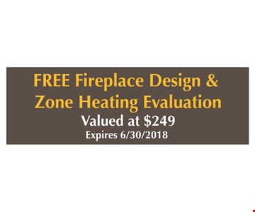 Free fireplace design and zone heating evaluation. Valued at $249. Expires 6/30/2018