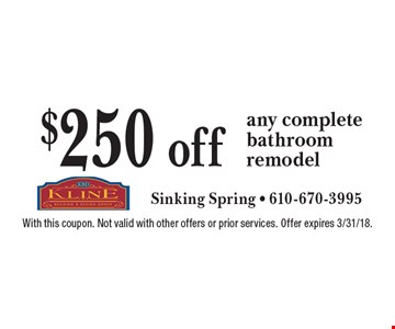 $250 off any complete bathroom remodel. With this coupon. Not valid with other offers or prior services. Offer expires 3/31/18.