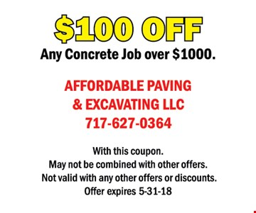 $100 off any concrete job over $1000. With this coupon. May not be combined with other offers or discounts. Offer expires 5/31/18.