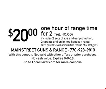 $20.00for one hour of range time for 2 (reg. 40.00) includes 2 sets of eye and ear protection, 2 targets and unlimited handgun rental. must purchase our ammunition for use of rental guns. With this coupon. Not valid with other offers or prior purchases. No cash value. Expires 6-8-18.Go to LocalFlavor.com for more coupons.