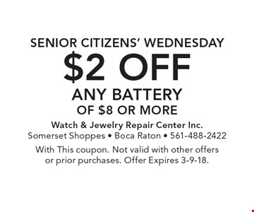Senior citizens' wednesday $2 off any battery of $8 or more. With This coupon. Not valid with other offers or prior purchases. Offer Expires 3-9-18.