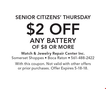 Senior Citizens' Thursday: $2 off any battery of $8 or more. With this coupon. Not valid with other offers or prior purchases. Offer Expires 5-18-18.