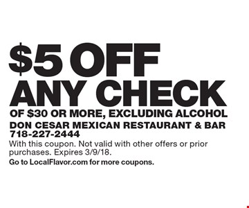 $5 OFF ANY CHECK OF $30 OR MORE, excluding Alcohol. With this coupon. Not valid with other offers or prior purchases. Expires 3/9/18.Go to LocalFlavor.com for more coupons.
