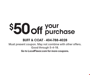 $50 off your purchase. Must present coupon. May not combine with other offers. Good through 5-4-18. Go to LocalFlavor.com for more coupons.