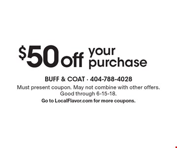 $50 off your purchase. Must present coupon. May not combine with other offers. Good through 6-15-18. Go to LocalFlavor.com for more coupons.