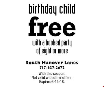 Free birthday child with a booked party of eight or more. With this coupon. Not valid with other offers. Expires 6-15-18.