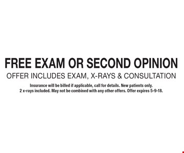 Free exam or second opinion. Offer includes exam, x-rays & consultation. Insurance will be billed if applicable, call for details. New patients only. 2 x-rays included. May not be combined with any other offers. Offer expires 5-9-18.