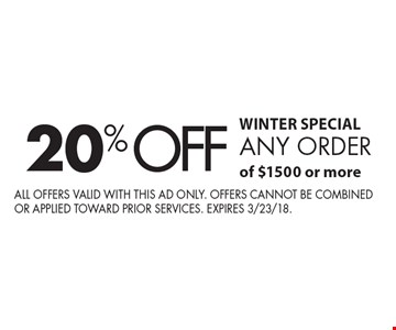 WINTER SPECIAL. 20% off any order of $1500 or more. All offers valid with this ad only. Offers cannot be combined or applied toward prior services. expires 3/23/18.