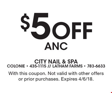 $5 Off ANC. With this coupon. Not valid with other offers or prior purchases. Expires 4/6/18.