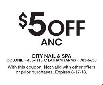 $5 Off ANC. With this coupon. Not valid with other offers or prior purchases. Expires 8-17-18.