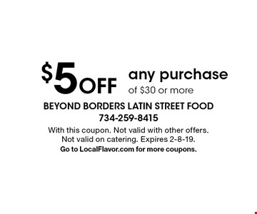 $5 Off any purchase of $30 or more. With this coupon. Not valid with other offers. Not valid on catering. Expires 2-8-19. Go to LocalFlavor.com for more coupons.