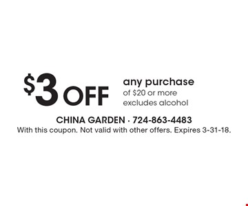 $3 Off any purchase of $20 or more. Excludes alcohol. With this coupon. Not valid with other offers. Expires 3-31-18.