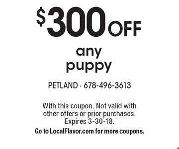 $300 OFF any puppy. With this coupon. Not valid with other offers or prior purchases. Expires 3-30-18. Go to LocalFlavor.com for more coupons.