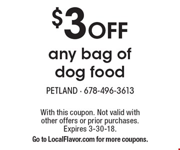 $3 OFF any bag of dog food. With this coupon. Not valid with other offers or prior purchases. Expires 3-30-18. Go to LocalFlavor.com for more coupons.
