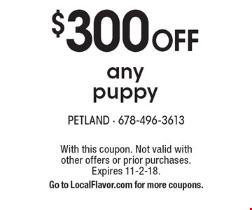 $300 OFF any puppy. With this coupon. Not valid with other offers or prior purchases. Expires 11-2-18. Go to LocalFlavor.com for more coupons.