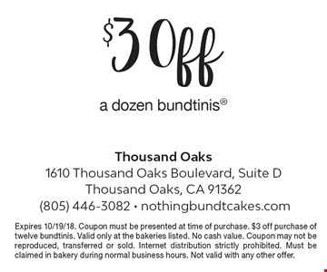 $3 Off a dozen bundtinis. Expires 10/19/18. Coupon must be presented at time of purchase. $3 off purchase of twelve bundtinis. Valid only at the bakeries listed. No cash value. Coupon may not be reproduced, transferred or sold. Internet distribution strictly prohibited. Must be claimed in bakery during normal business hours. Not valid with any other offer.