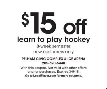$15 off learn to play hockey 8-week semester new customers only. With this coupon. Not valid with other offers or prior purchases. Expires 3/9/18. Go to LocalFlavor.com for more coupons.