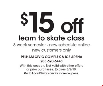 $15 off learn to skate class 8-week semester - new schedule online new customers only. With this coupon. Not valid with other offers or prior purchases. Expires 3/9/18. Go to LocalFlavor.com for more coupons.