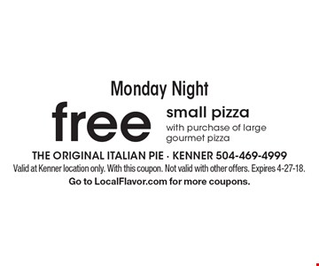 Monday Night - Free small pizza with purchase of large gourmet pizza. Valid at Kenner location only. With this coupon. Not valid with other offers. Expires 4-27-18. Go to LocalFlavor.com for more coupons.