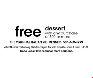 Free dessert with any purchase of $20 or more. Valid at Kenner location only. With this coupon. Not valid with other offers. Expires 6-15-18. Go to LocalFlavor.com for more coupons.