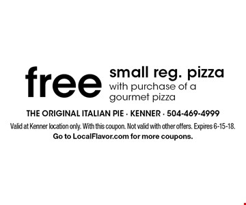 Free small reg. pizza with purchase of a gourmet pizza. Valid at Kenner location only. With this coupon. Not valid with other offers. Expires 6-15-18. Go to LocalFlavor.com for more coupons.