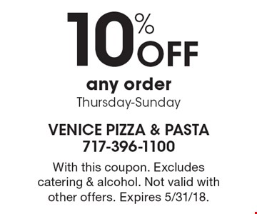 10% Off any order Thursday-Sunday. With this coupon. Excludes catering & alcohol. Not valid with other offers. Expires 5/31/18.