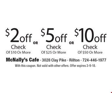 $2 off Check Of $10 Or More Or More or $5 off Check Of $25 Or More or $10 off Check Of $50. With this coupon. Not valid with other offers. Offer expires 3-9-18.