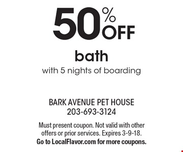 50% OFF bath with 5 nights of boarding. Must present coupon. Not valid with other offers or prior services. Expires 3-9-18. Go to LocalFlavor.com for more coupons.