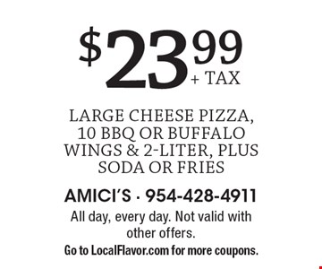 $23.99 + tax large cheese pizza, 10 BBQ or buffalo wings & 2-liter, plus soda or fries. All day, every day. Not valid with other offers. Go to LocalFlavor.com for more coupons.