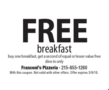Free breakfast. buy one breakfast, get a second of equal or lesser value free. dine in only. With this coupon. Not valid with other offers. Offer expires 3/9/18.