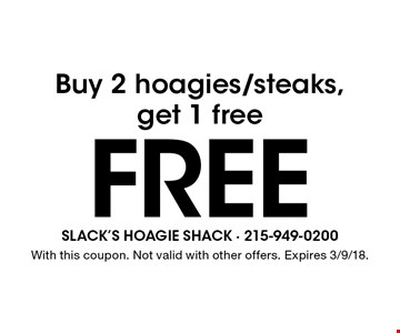 Buy 2 hoagies/steaks, get 1 free Free. With this coupon. Not valid with other offers. Expires 3/9/18.