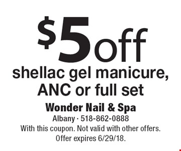 $5off shellac gel manicure, ANC or full set. With this coupon. Not valid with other offers. Offer expires 6/29/18.