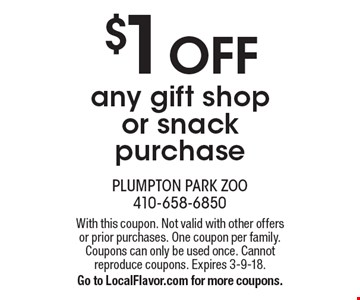 $1 OFF any gift shop or snack purchase. With this coupon. Not valid with other offers or prior purchases. One coupon per family. Coupons can only be used once. Cannot reproduce coupons. Expires 3-9-18. Go to LocalFlavor.com for more coupons.