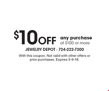 $10 Off any purchase of $100 or more. With this coupon. Not valid with other offers or prior purchases. Expires 3-9-18.