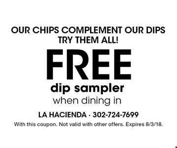 Our Chips Complement Our Dips. Try Them All! FREE dip sampler when dining in. With this coupon. Not valid with other offers. Expires 8/3/18.