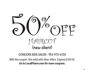 50% off haircut (new client). With this coupon. Not valid with other offers. Expires 6/30/18. Go to LocalFlavor.com for more coupons.