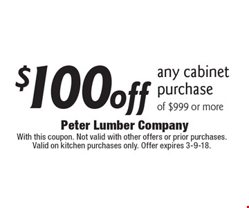 $100 off any cabinet purchase of $999 or more. With this coupon. Not valid with other offers or prior purchases. Valid on kitchen purchases only. Offer expires 3-9-18.