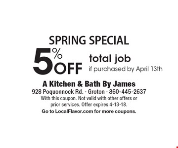 SPRING SPECIAL 5% Off total job if purchased by April 13th. With this coupon. Not valid with other offers or prior services. Offer expires 4-13-18. Go to LocalFlavor.com for more coupons.