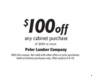 $100 off any cabinet purchase of $999 or more. With this coupon. Not valid with other offers or prior purchases. Valid on kitchen purchases only. Offer expires 6-8-18.