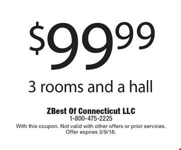 $99.99 3 rooms and a hall. With this coupon. Not valid with other offers or prior services. Offer expires 3/9/18.