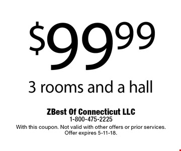 $99.99 3 rooms and a hall. With this coupon. Not valid with other offers or prior services. Offer expires 5-11-18.